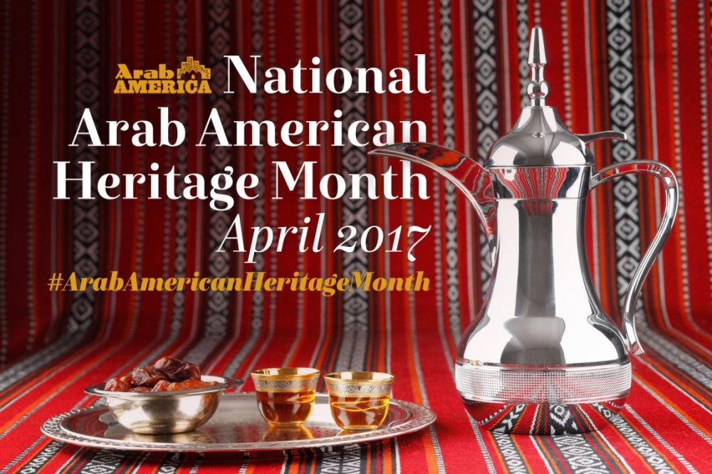 Celebrating National Arab American Heritage Month April 2017